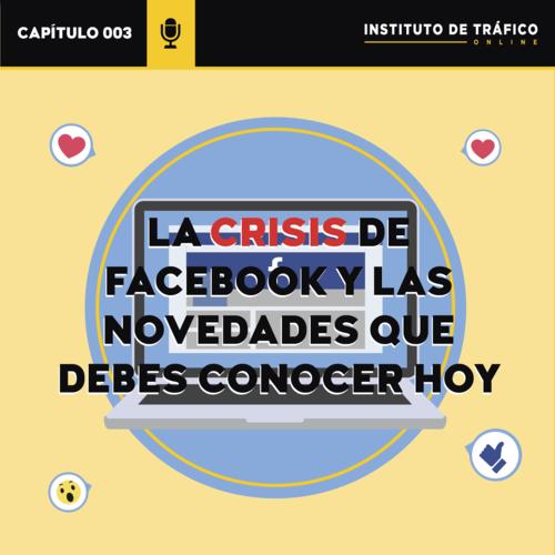 La crisis de Facebook y las novedades de 2018 que debes conocer hoy