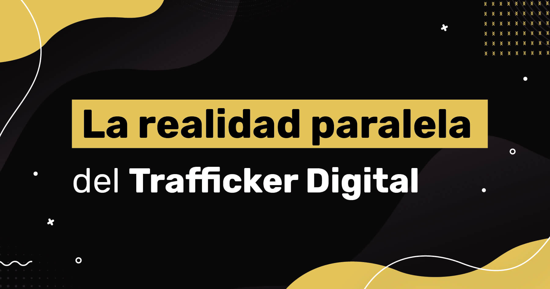 Realidad Paralela del Trafficker Digital